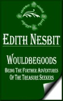 Wouldbegoods: Being the Further Adventures of the Treasure Seekers (Illustrated)
