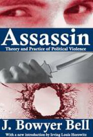 AssassinTheory and Practice of Political Violence【電子書籍】[ J. Bowyer Bell ]
