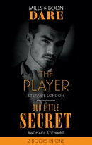 The Player / Our Little Secret: The Player / Our Little Secret (Mills & Boon Dare)