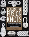 Decorative Fusion KnotsA Step-by Step Illustrated Guide to Unique and Unusual Or...