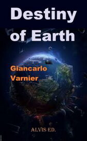 Destiny of Earth【電子書籍】[ Giancarlo Varnier ]