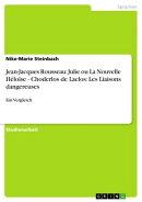Jean-Jacques Rousseau: Julie ou La Nouvelle Héloïse - Choderlos de Laclos: Les Liaisons dangereuses