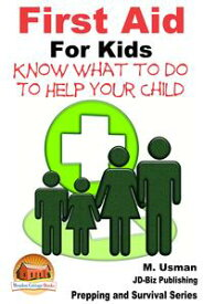 First Aid for Kids: Know What To Do To Help Your Child【電子書籍】[ M. Usman ]