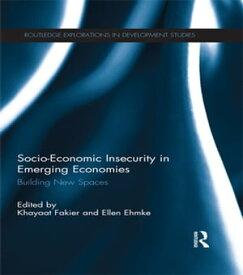 Socio-Economic Insecurity in Emerging EconomiesBuilding new spaces【電子書籍】