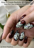 How to Create Realistic 4D Flower Nail Art Decorations Fast?
