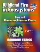 Wildland Fire in Ecosystems: Fire and Nonnative Invasive Plants (Rainbow Series) Part 2 - Invasion Ecology, …