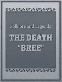 "The Death ""Bree""【電子書籍】[ Folklore and Legends ]"