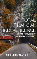 YOUR PATHWAY TO ACHIEVING TOTAL FINANCIAL INDEPENDENCE