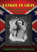 Yankee In Gray: The Civil War Memoirs Of Henry E. Handerson