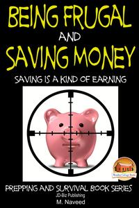 Being Frugal and Saving Money: Saving is a kind of Earning【電子書籍】[ M. Naveed ]