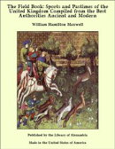 The Field Book: Sports and Pastimes of the United Kingdom Compiled from the Best Authorities Ancient and Mod…
