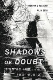 Shadows of DoubtStereotypes, Crime, and the Pursuit of Justice【電子書籍】[ Brendan O'Flaherty ]