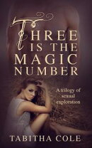 Three is The Magic Number: A Trilogy of Sexual Exploration (Multiple partner, double penetration, threesome,…
