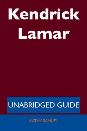 Kendrick Lamar - Unabridged Guide【電子書籍】[ Kathy Samuel ]