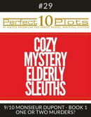 "Perfect 10 Cozy Mystery Elderly Sleuths Plots #29-9 ""MONSIEUR DUPONT - BOOK 1 ONE OR TWO MURDERS?"""