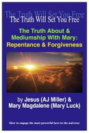The Truth About & Mediumship with Mary: Repentance & Forgiveness