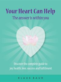 YourHeartCanHelp-TheAnswerIsWithinYouDiscoverthecompleteguidetojoy,health,love,successandfulfilment