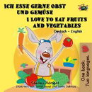 Ich esse gerne Obst und Gemüse I Love to Eat Fruits and Vegetables (Bilingual German English)