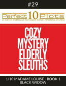 "Perfect 10 Cozy Mystery Elderly Sleuths Plots #29-1 ""MADAME LOUISE - BOOK 1 BLACK WIDOW"""