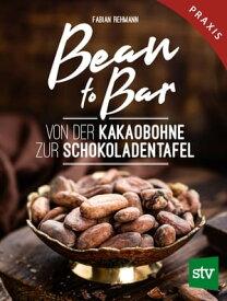 Bean to BarVon der Kakaobohne zur Schokoladentafel, Praxisbuch【電子書籍】[ Fabian Rehmann ]