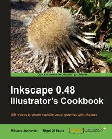 Inkscape 0.48 Illustrator's Cookbook【電子書籍】[ Mihaela Jurkovi?‡, Rigel Di Scala ]