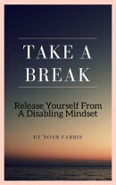 TAKE A BREAK - HOW TO FLIP YOUR MENTAL COIN AND RELEASE YOURSELF FROM A DISABLING MINDSET