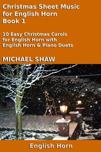 Christmas Sheet Music for English Horn: Book 1【電子書籍】[ Michael Shaw ]