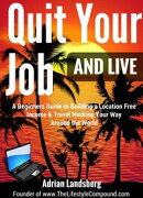 Quit Your Job And Live: A Beginners Guide to Building a Location Free Income & Travel Hacking Your Way Aroun…