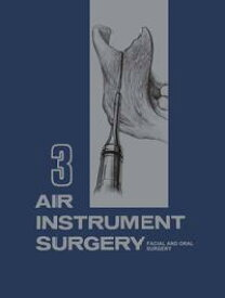 Air Instrument SurgeryVol. 3: Facial, Oral and Reconstructive Surgery【電子書籍】