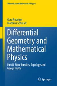 Differential Geometry and Mathematical PhysicsPart II. Fibre Bundles, Topology and Gauge Fields【電子書籍】[ Gerd Rudolph ]