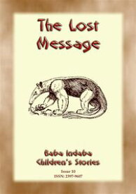 THE LOST MESSAGE - A Zulu Folk Tale with a Moral Baba Indaba Childrens Stories Issue 010【電子書籍】[ Anon E. Mouse ]