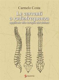Le correnti a radiofrequenza applicate alla terapia del dolore【電子書籍】[ Carmelo Costa ]