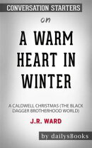 A Warm Heart in Winter: A Caldwell Christmas (The Black Dagger Brotherhood World) by J.R. Ward: Conversation…