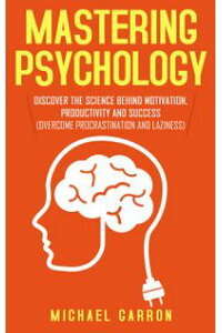 MasteringPsychology:DiscovertheSciencebehindMotivation,ProductivityandSuccess(OvercomeProcrastinationandLaziness)