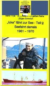 """""""Icke"""" f?hrt weiter auf See - Jungmann, Leichtmatrose, Matrose in den 1960er JahrenBand 119 in der maritimen gelben Buchreihe bei J?rgen Ruszkowski【電子書籍】[ J?rgen Emmrich ]"""
