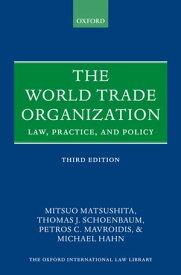 The World Trade OrganizationLaw, Practice, and Policy【電子書籍】[ Mitsuo Matsushita ]