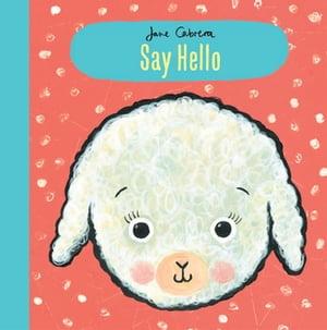 Jane Cabrera: Say Hello【電子書籍】[ Jane Cabrera ]