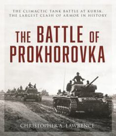 The Battle of ProkhorovkaThe Tank Battle at Kursk, the Largest Clash of Armor in History【電子書籍】[ Christopher A. Lawrence ]