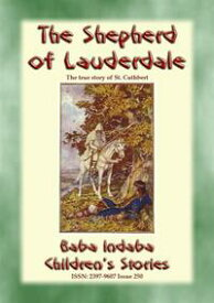 THE SHEPHERD OF LAUDERDALE - the true story of the life of St CuthbertBaba Indaba Children's Stories - Issue 250【電子書籍】[ Anon E. Mouse ]