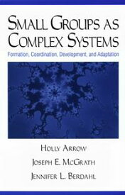 Small Groups as Complex SystemsFormation, Coordination, Development, and Adaptation【電子書籍】[ Holly Arrow ]