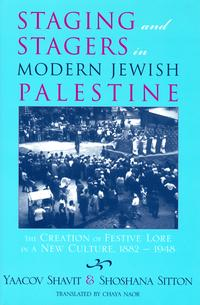 Staging and Stagers in Modern Jewish PalestineThe Creation of Festive Lore in a New Culture, 1882-1948【電子書籍】[ Yaacov Shavit ]