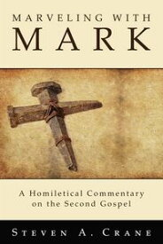 Marveling with MarkA Homiletical Commentary on the Second Gospel【電子書籍】[ Steven A. Crane ]