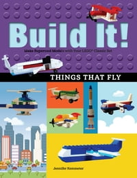 Build It! Things That FlyMake Supercool Models with Your Favorite LEGO? Parts【電子書籍】[ Jennifer Kemmeter ]