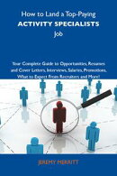 How to Land a Top-Paying Activity specialists Job: Your Complete Guide to Opportunities, Resumes and Cover L…
