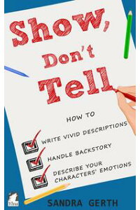 Show,Don'tTellHowtowritevividdescriptions,handlebackstory,anddescribeyourcharacters'emotions
