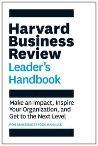 The Harvard Business Review Leader's HandbookMake an Impact, Inspire Your Organization, and Get to the Next Level【電子書籍】[ Ron Ashkenas ]