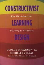 Constructivist Learning Design Key Questions for Teaching to Standards【電子書籍】[ George W. Gagnon ]