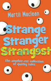 Strange Stranger StrangestThe another-est collection of quirky tales【電子書籍】[ Martii Maclean ]