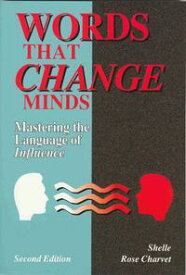 Words that Change Minds: Mastering the Language of Influence【電子書籍】[ Shelle Rose Charvet ]