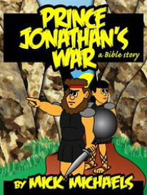 Prince Jonathan's War: A Bible Story【電子書籍】[ Mick Michaels ]